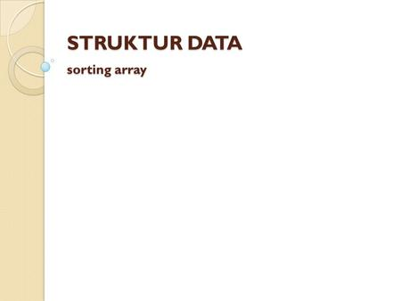 STRUKTUR DATA sorting array