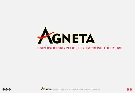 This presentation was created by Bintang Agneta Indonesia     EMPOWOERING PEOPLE TO IMPROVE THEIR LIVE.