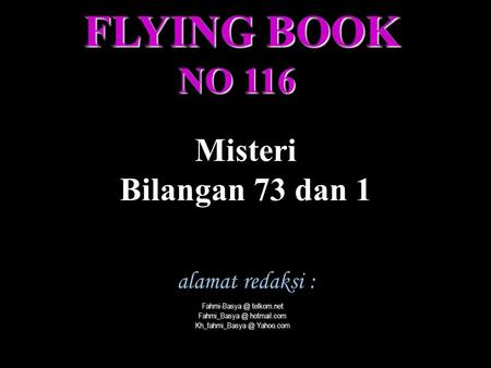 FLYING BOOK NO 116 Misteri Bilangan 73 dan 1 alamat redaksi :
