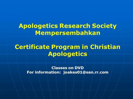Apologetics Research Society Mempersembahkan Certificate Program in Christian Apologetics Classes on DVD For information: