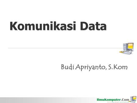 Komunikasi Data Budi Apriyanto, S.Kom. Pengkodean Data Coding Coding Data Digital, Sinyal Digital Data Digital, Sinyal Digital Non-Return to Zero / NRZ.