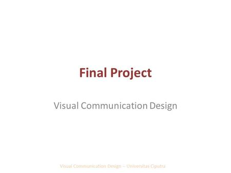 Final Project Visual Communication Design Visual Communication Design – Universitas Ciputra.