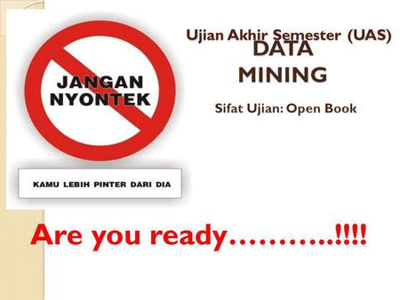 Ujian Akhir Semester (UAS) Are you ready………..!!!!.