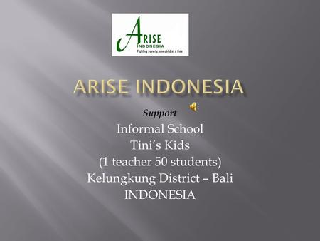 Support Informal School Tini's Kids (1 teacher 50 students) Kelungkung District – Bali INDONESIA.