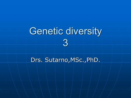 Genetic diversity 3 Drs. Sutarno,MSc.,PhD..