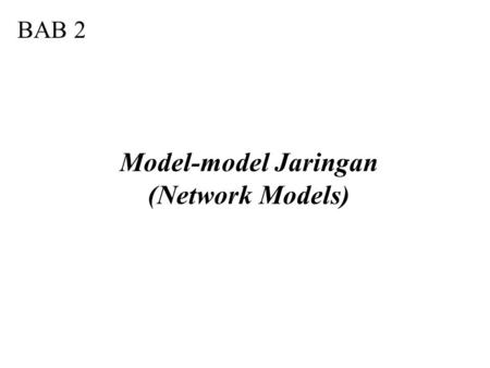 BAB 2 Model-model Jaringan (Network Models). 2.1 Tugas-tugas Lapisan (Layered Tasks) Pengirim, Penerima, dan Pembawa (Sender, Receiver, and Carrier) Hierarki.