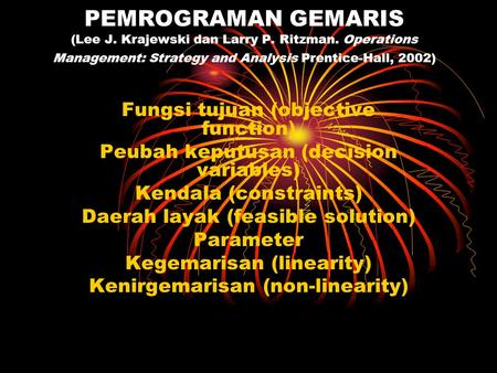 PEMROGRAMAN GEMARIS (Lee J. Krajewski dan Larry P. Ritzman. Operations Management: Strategy and Analysis Prentice-Hall, 2002) Fungsi tujuan (objective.
