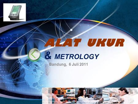 ALAT UKUR & METROLOGY Bandung, 6 Juli 2011 Edit your company slogan.