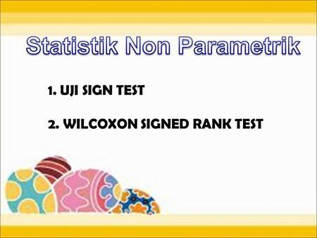 1.UJI SIGN TEST 2. WILCOXON SIGNED RANK TEST. DATA.