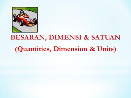 BESARAN, DIMENSI & SATUAN (Quantities, Dimension & Units)