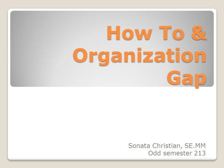 How To & Organization Gap