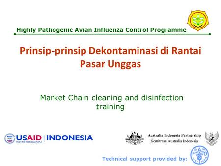 Technical support provided by: Highly Pathogenic Avian Influenza Control Programme Prinsip-prinsip Dekontaminasi di Rantai Pasar Unggas Market Chain cleaning.