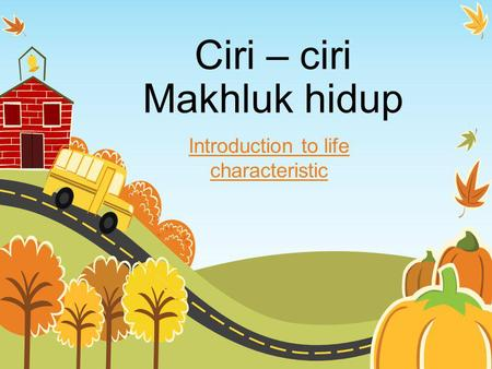 Ciri – ciri Makhluk hidup Introduction to life characteristic.