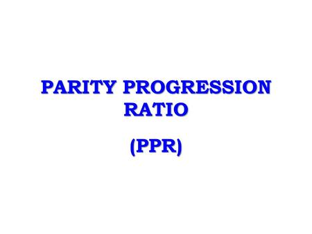 PARITY PROGRESSION RATIO