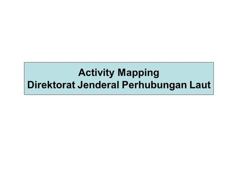Activity Mapping Direktorat Jenderal Perhubungan Laut.