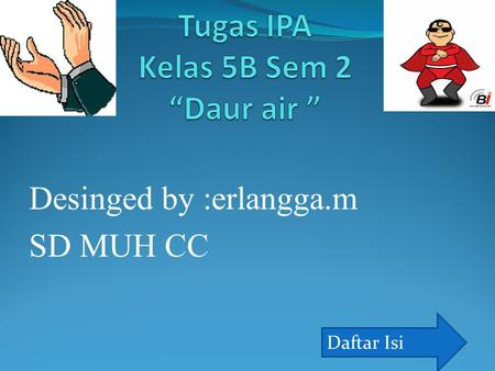 Desinged by :erlangga.m SD MUH CC Daftar Isi Daftar ISI 1.Gambar siklus air 3.Penjelasan siklus air 4. THANK YOU.