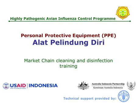Technical support provided by: Highly Pathogenic Avian Influenza Control Programme Personal Protective Equipment (PPE) Alat Pelindung Diri Market Chain.