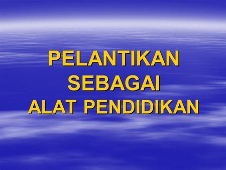 PELANTIKAN SEBAGAI ALAT PENDIDIKAN. Shall We Sing A Song  Shall we sing a song  This is happy song  Get your tourn to sing  And we sing a long Yae.