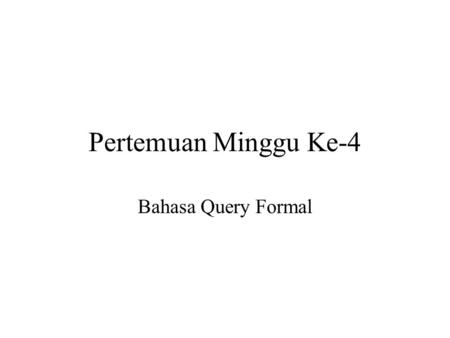 Pertemuan Minggu Ke-4 Bahasa Query Formal. Aljabar Relational OPERASI - OPERASI DASAR - SELECT - PROJECT - CARTESIAN PRODUCT - UNION - SET DIFFERENCE.