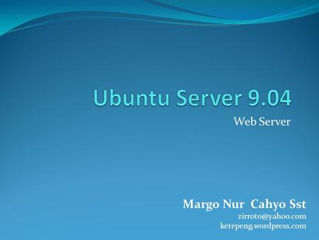Ubuntu Server 9.04 Margo Nur Cahyo Sst Web Server