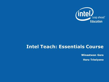 Intel Teach: Essentials Course Winastwan Gora Heru Triwiyono.