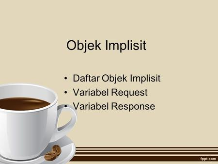 Objek Implisit Daftar Objek Implisit Variabel Request Variabel Response.