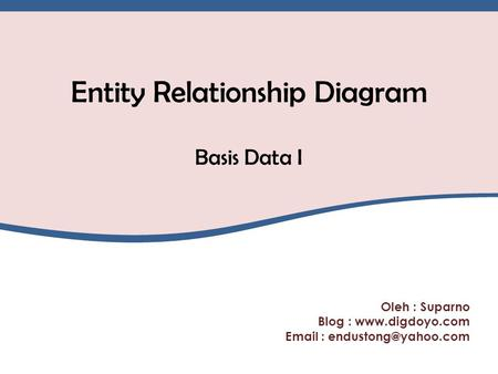 Oleh : Suparno Blog :    Entity Relationship Diagram Basis Data I.