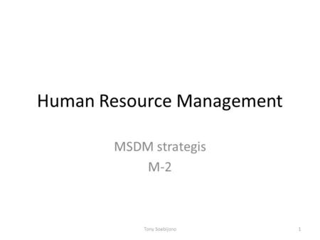 Human Resource Management MSDM strategis M-2 1Tony Soebijono.