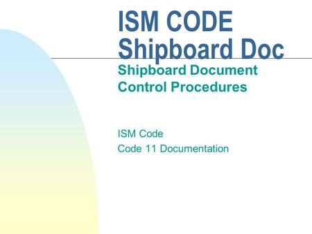 ISM CODE Shipboard Doc Shipboard Document Control Procedures ISM Code Code 11 Documentation.