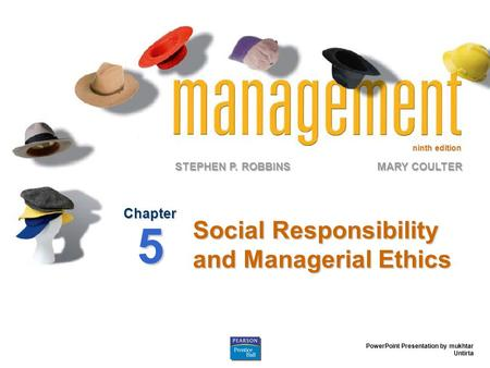 Ninth edition STEPHEN P. ROBBINS PowerPoint Presentation by mukhtar Untirta MARY COULTER Social Responsibility and Managerial Ethics Chapter 5.