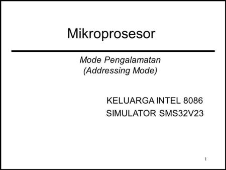 Mikroprosesor Mode Pengalamatan (Addressing Mode) KELUARGA INTEL 8086 SIMULATOR SMS32V23 1.