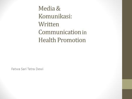 Media & Komunikasi: Written Communication in Health Promotion Fatwa Sari Tetra Dewi.
