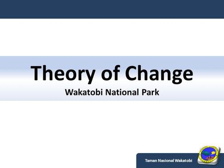 Theory of Change Wakatobi National Park Taman Nasional Wakatobi.