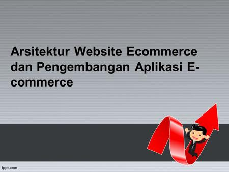 Arsitektur Website Ecommerce dan Pengembangan Aplikasi E- commerce.