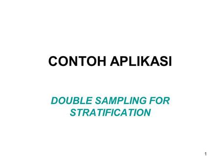 1 CONTOH APLIKASI DOUBLE SAMPLING FOR STRATIFICATION.