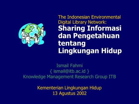 The Indonesian Environmental Digital Library Network: Sharing Informasi dan Pengetahuan tentang Lingkungan Hidup Ismail Fahmi { } Knowledge.