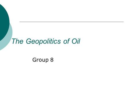 "The Geopolitics of Oil Group 8. If you want to rule the world you need to control the oil. All the oil. Anywhere."" Michel Collon, Monopoly."