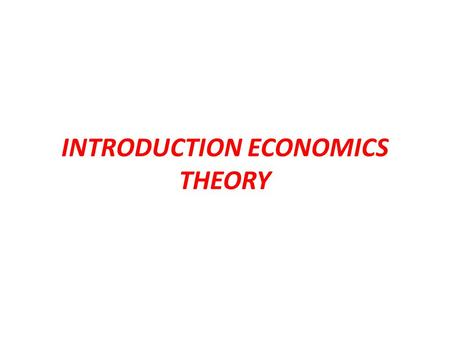 INTRODUCTION ECONOMICS THEORY. 1. Descriptive Economics 2. Applied Economics 3. Economics Theory 1. Macro Economics 2. Micro Economics Managerial Economics.