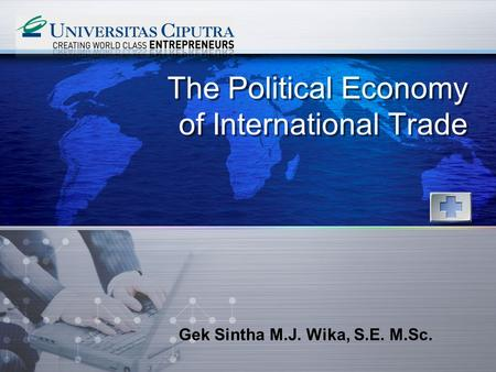 LOGO www.themegallery.com The Political Economy of International Trade Gek Sintha M.J. Wika, S.E. M.Sc.
