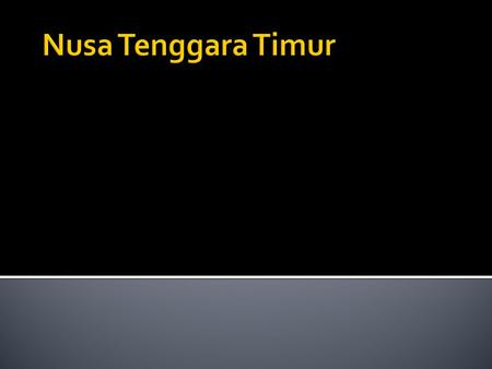  East Nusa Tenggara (Indonesian: Nusa Tenggara Timur) is a province of Indonesia, located in the eastern portion of the Lesser Sunda Islands, including.