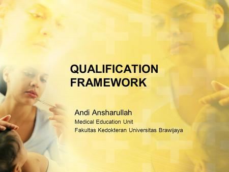 QUALIFICATION FRAMEWORK Andi Ansharullah Medical Education Unit Fakultas Kedokteran Universitas Brawijaya.