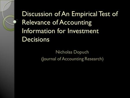 Discussion of An Empirical Test of Relevance of Accounting Information for Investment Decisions Nicholas Dopuch (Journal of Accounting Research)