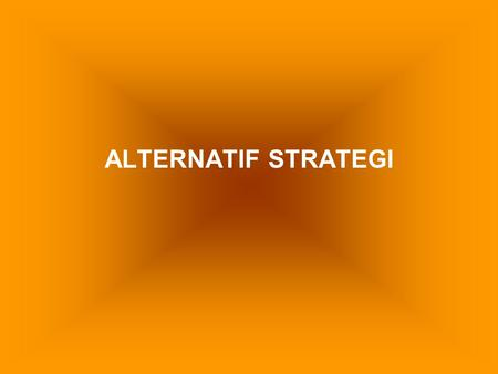 ALTERNATIF STRATEGI. 1. STRATEGI DO NOTHINK 2. STRATEGI INTEGRASI 3. STRATEGI INTENSIF 4. STRATEGI DIVERSIFIKASI 5. STRATEGI DEFENSIF 6. STRATEGI INTENASIONALISASI.