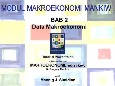 Chapter Two 1 ® BAB 2 Data Makroekonomi Tutorial PowerPoint  untuk mendampingi MAKROEKONOMI, edisi ke-6 N. Gregory Mankiw oleh Mannig J. Simidian.