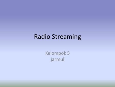 Radio Streaming Kelompok 5 jarmul. MULTIMEDIA STREAMING Layanan multimedia streaming merupakan suatu teknologi yang mampu mengirimkan file audio dan video.