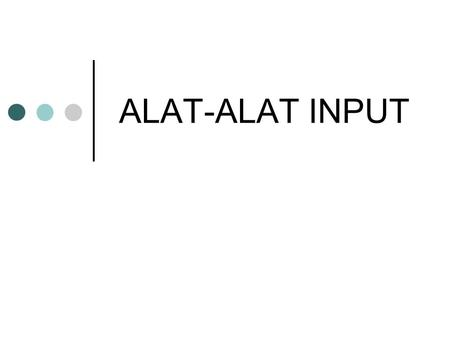ALAT-ALAT INPUT. DIAGRAM KOTAK KOMPUTER (BLOCK DIAGRAM)