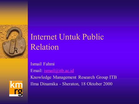 Internet Untuk Public Relation Ismail Fahmi   Knowledge Management Research Group ITB Ilma Dinamika - Sheraton, 18.