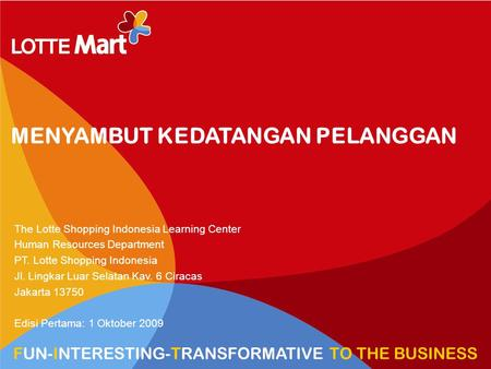 HR VIEW TRANSFORM TO HYPERMARKET MENYAMBUT KEDATANGAN PELANGGAN The Lotte Shopping Indonesia Learning Center Human Resources Department PT. Lotte Shopping.