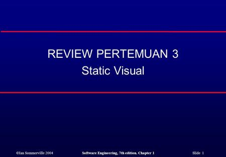 ©Ian Sommerville 2004Software Engineering, 7th edition. Chapter 1 Slide 1 REVIEW PERTEMUAN 3 Static Visual.