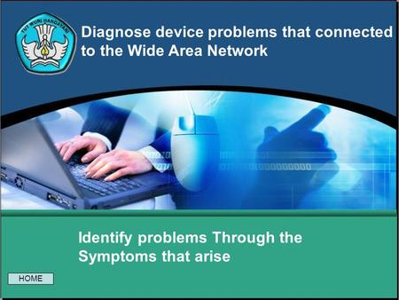 Diagnose device problems that connected to the Wide Area Network Identify problems Through the Symptoms that arise HOME.